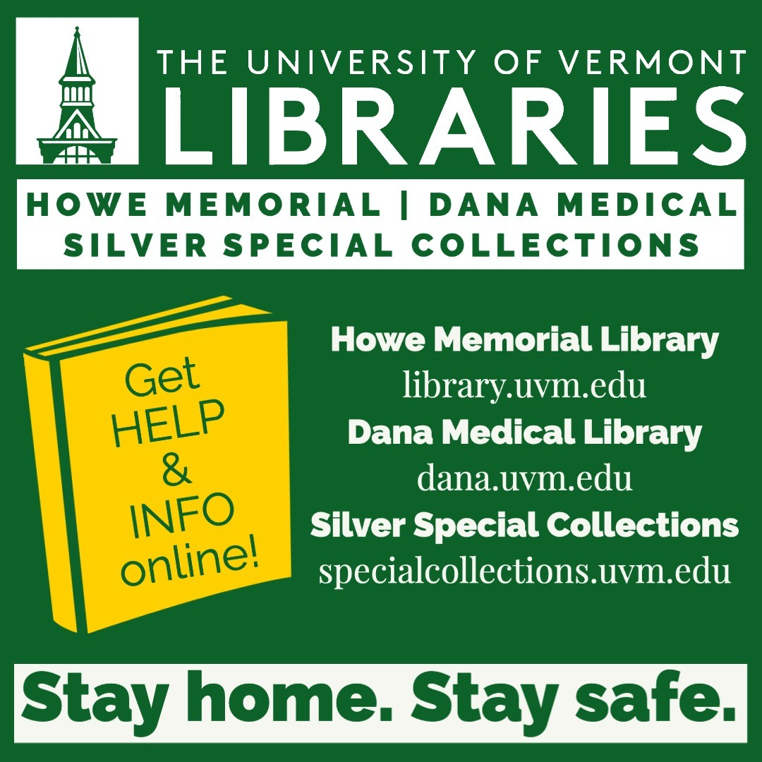 Stay Home, Stay Safe. All UVM Libraries buildings are closed until further notice. Library services and support are available online. For help and full details:  Howe Library - Visit library.uvm.edu, call (802) 656-2023, or email howecirc@uvm.edu. Dana Medical Library - Visit dana.uvm.edu, call (802) 656-2200, or email danaref@uvm.edu. Silver Special Collections Library - Visit specialcollections.uvm.edu, call (802) 656-2138 or email uvmsc@uvm.edu. . 💚 💛 . . . @universityofvermont @uvmmedicine @uvmmedcenter #socialdistancing #stayhome #stayhomestaysafe #flatteningthecurve #uvm #uvmlibraries #vermont #burlingtonvt #btv #uvmvermont #howelibrary #danamedicallibrary #silverspecialcollections #virtualreference #virtuallibrary #uvmcats #uvmcatamounts #uvmmedcenter #uvmcnhs #uvmmedicine #lifelonglarners #uvmlarnermed #instauvm #librariesofinstagram